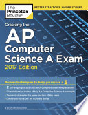 Cracking the AP Computer Science A Exam, 2017 Edition  : Proven Techniques to Help You Score a 5