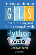 Introduction to GIS Programming and Fundamentals with Python and ArcGIS®
