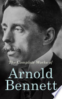 The Complete Works of Arnold Bennett Book PDF