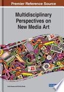 Multidisciplinary Perspectives on New Media Art