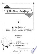 Bible class teachings  by the author of  The old  old story