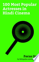 """""""Focus On: 100 Most Popular Actresses in Hindi Cinema"""" by Wikipedia contributors"""