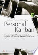 Personal Kanban  : Visualisierung und Planung von Aufgaben, Projekten und Terminen mit dem Kanban-Board