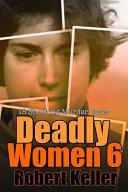 Deadly Women Volume 6  18 Shocking True Crime Cases of Women Who Kill