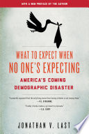 """What to Expect When No One's Expecting: America's Coming Demographic Disaster"" by Jonathan V. Last"