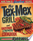 The Tex Mex Grill and Backyard Barbacoa Cookbook
