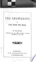 The snowdrops; or, Life from the dead, by the author of 'Thoughts on the Lord's prayer'.