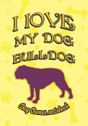 I Love My Dog Bulldog   Dog Owner Notebook  Doggy Style Designed Pages for Dog Owner s to Note Training Log and Daily Adventures