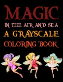 Magic In The Air And Sea A Grayscale Coloring Book