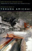 The Selected Poetry Of Yehuda Amichai, Newly Revised and Expanded edition