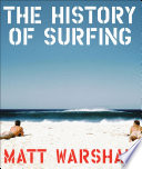"""The History of Surfing"" by Matt Warshaw"