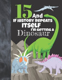 15 And If History Repeats Itself I'm Getting A Dinosaur
