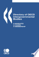 Directory of OECD Intergovernmental Bodies 2007 Mandates, Chairs, Membership