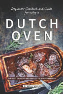 Beginners Cookbook and Guide for Using a Dutch Oven