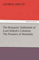 The Romantic Settlement of Lord Selkirk's Colonists The Pioneers of Manitoba Pdf/ePub eBook