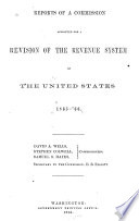 Reports of a Commission Appointed for a Revision of the Revenue System of the United States, 1865-'66