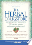 """The Herbal Drugstore: The Best Natural Alternatives to Over-the-Counter and Prescription Medicines!"" by Linda B. White, Steven Foster"