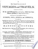 A New General Collection of Voyages and Travels     in Europe  Asia  Africa and America      Also the Manners and Customs of the Several Inhabitants
