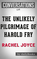 The Unlikely Pilgrimage of Harold Fry: A Novel by Rachel Joyce | Conversation Starters