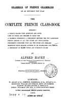 Grammar of French grammars on an entirely new plan. The complete French class-book. New, stereotyped ed., improved