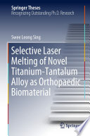 Selective Laser Melting Of Novel Titanium Tantalum Alloy As Orthopaedic Biomaterial Book PDF