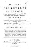 De l'Etat des Lettres en Europe, depuis la fin du siècle qui a suivi celui d'Auguste, jusqu'au règne de Louis XIV. Discours prononcé à l'ouverture du Lycée Républicain, le 1er décembre 1796. Par Jean-François Laharpe
