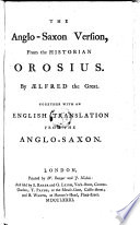 The Anglo Saxon Version  from the Historian Orosius   by Aelfred the Great   Together with an English Translation from the Anglo Saxon