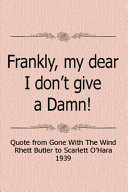 Frankly My Dear  I Don t Give a Damn  Quote from Gone with the Wind Rhett Butler to Scarlett O Hara 1939