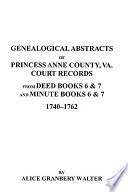 Read Online Genealogical Abstracts of Princess Anne County, Va. from Deed Books & Minute Books 6 & 7, 1740-1762 For Free