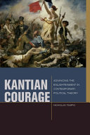Kantian Courage:Advancing the Enlightenment in Contemporary Political Theory