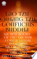 Sacred Books Of The Daoism  Confucianism  Buddhism  Tao Te Ching  Chuang Tzu  Analects  The Dhammapada