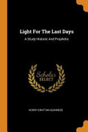 Light for the Last Days  A Study Historic and Prophetic