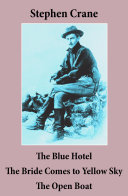 The Blue Hotel + The Bride Comes to Yellow Sky + The Open Boat (3 famous stories by Stephen Crane)