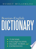 """Bosnian-English Dictionary: Turcisms, Colloquialisms, Islamic Words and Expressions"" by Nusret Mulasmajic"