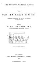 The Student s Scripture History  The Old Testament History from the Creation to the Return of the Jews from Captivity  Edited by W  Smith     With Maps and Woodcuts