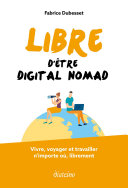 Libre d'être digital nomad [Pdf/ePub] eBook