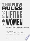 """The New Rules of Lifting for Women: Lift Like a Man, Look Like a Goddess"" by Lou Schuler, Cassandra Forsythe, PhD, RD, Alwyn Cosgrove"