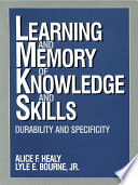Learning and Memory of Knowledge and Skills