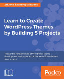 Learn to Create WordPress Themes by Building 5 Projects. Pdf/ePub eBook