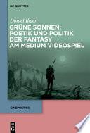 Grüne Sonnen: Poetik und Politik der Fantasy am Medium Videospiel