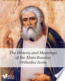 The History and Meanings of the Main Russian Orthodox Icons Book