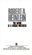 ROBERT A. HEINLEIN THE MOON IS A HARSH MISTRESS