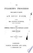 The Pilgrim s Progress from Earth to Heaven  in Two Parts  An Epic Poem  based on    The Pilgrim s Progress    by John Bunyan   The First Part by the Rev  G  Burder     The Second Part by the Author of    Scripture Truths in Verse      The Address to Pt  2 Signed  E   Book
