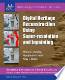 Digital Heritage Reconstruction Using Super-resolution and Inpainting