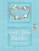 The Heart-Home Builder: Cultivating an Inner Sanctuary With Christ Amid Life's Difficulties