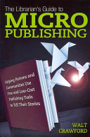 The Librarian's Guide to Micropublishing