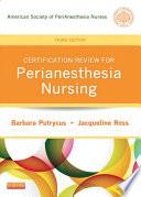 Certification Review For Perianesthesia Nursing E Book