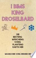 I Bims King Droselbard