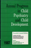Annual Progress in Child Psychiatry and Child Development  1987