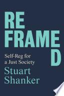 """""""Reframed: Self-Reg for a Just Society"""" by Stuart Shanker"""